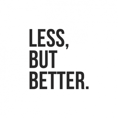 Less, but better.