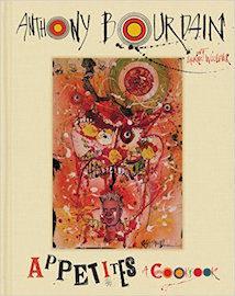 Anthony Bourdain: Appetites a Cookbook