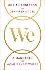 Gillian Anderson & Jennifer Nadel: We, A Manifesto for Women Everywhere